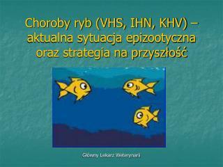 Choroby ryb (VHS, IHN, KHV) – aktualna sytuacja epizootyczna oraz strategia na przyszłość