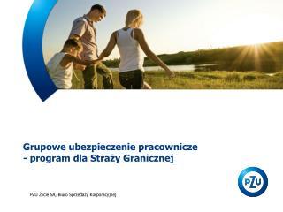 Grupowe ubezpieczenie pracownicze - program dla Stra?y Granicznej