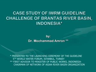 CASE STUDY OF IWRM GUIDELINE CHALLENGE OF BRANTAS RIVER BASIN, INDONESIA*