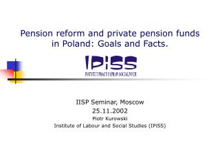 Pension reform and private pension funds  in Poland: Goals and Facts.