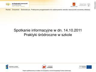Spotkanie informacyjne w dn. 14.10.2011 Praktyki śródroczne w szkole