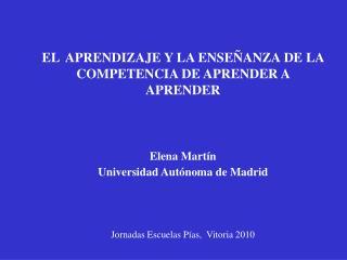 EL  APRENDIZAJE Y LA ENSEÑANZA DE LA COMPETENCIA DE APRENDER A APRENDER Elena Martín