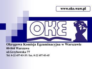 Okręgowa Komisja Egzaminacyjna w Warszawie 00-844 Warszawa  ul.Grzybowska 77