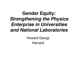 Gender Equity:  Strengthening the Physics Enterprise in Universities and National Laboratories