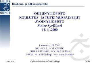 OULUN YLIOPISTO KOULUTUS- JA TUTKIMUSPALVELUT AVOIN YLIOPISTO Maire Syrjäkari 13.11.2000