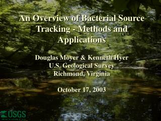 An Overview of Bacterial Source Tracking - Methods and Applications  Douglas Moyer & Kenneth Hyer