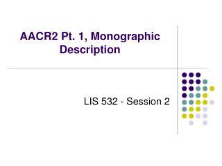 AACR2 Pt. 1, Monographic Description