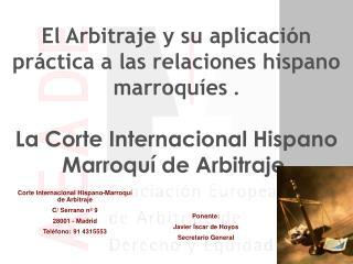 El Arbitraje y su aplicación práctica a las relaciones hispano marroquíes  .