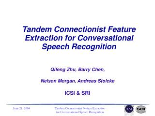 Tandem Connectionist Feature Extraction for Conversational Speech Recognition