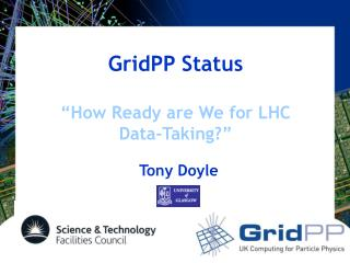 "GridPP Status ""How Ready are We for LHC Data-Taking?"""