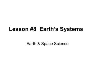 Lesson #8  Earth�s Systems