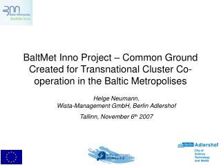 Helge Neumann,  Wista-Management GmbH, Berlin Adlershof Tallinn, November 6 th  2007