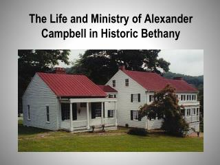 The Life and Ministry of Alexander Campbell in Historic Bethany
