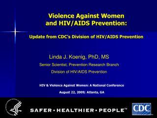 Linda J. Koenig, PhD, MS Senior Scientist, Prevention Research Branch