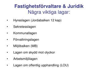 Fastighetsf�rvaltare & Juridik N�gra viktiga lagar: