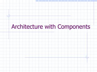 Architecture with Components