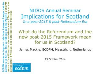 NIDOS Annual Seminar Implications for Scotland  I n a post-2015 & post-Referendum Era