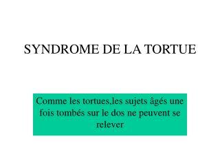 SYNDROME DE LA TORTUE
