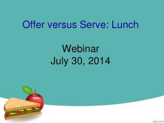 Offer versus Serve: Lunch Webinar July 30, 2014