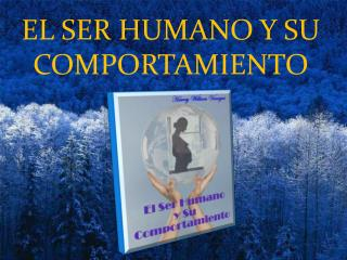 EL SER HUMANO Y SU COMPORTAMIENTO