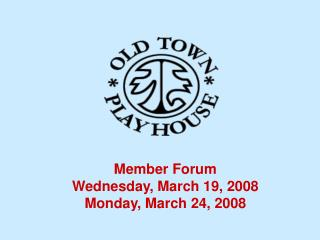 Member Forum Wednesday, March 19, 2008 Monday, March 24, 2008