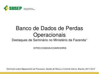 Banco de Dados de Perdas Operacionais Destaques de Seminário no Ministério da Fazenda 1
