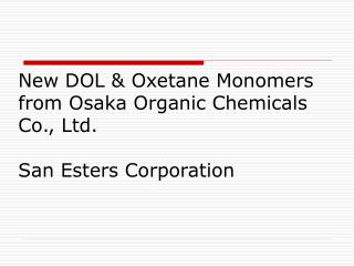 New DOL & Oxetane Monomers from Osaka Organic Chemicals Co., Ltd. San Esters Corporation