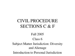 CIVIL PROCEDURE SECTIONS C & F