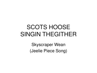 SCOTS HOOSE SINGIN THEGITHER