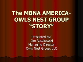 "The MBNA AMERICA- OWLS NEST GROUP ""STORY"""