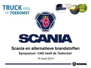 Scania  en alternatieve brandstoffen Symposium 'LNG heeft de Toekomst' 19 maart 2014