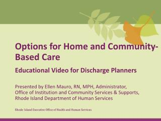 Options for Home and Community-Based Care Educational Video for Discharge Planners