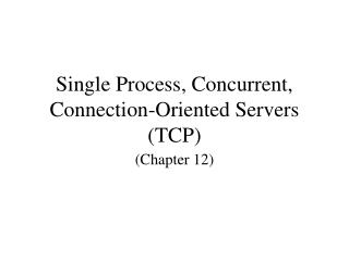 Single Process, Concurrent, Connection-Oriented Servers TCP
