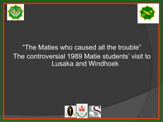 �The Maties who caused all the trouble�