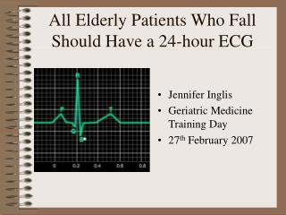 All Elderly Patients Who Fall Should Have a 24-hour ECG