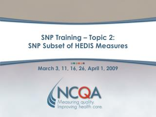SNP Training – Topic 2:  SNP Subset of HEDIS Measures