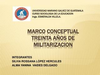 MARCO CONCEPTUAL  TREINTA A�OS DE MILITARIZACION