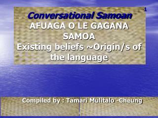 Conversational Samoan  AFUAGA O LE GAGANA SAMOA Existing beliefs ~Origin/s of the language