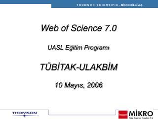 Web of Science 7.0  UASL E?itim Program?  T�B?TAK-ULAKB?M 10 May?s, 2006