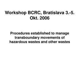 Workshop BCRC, Bratislava 3.-5. Okt.  2006