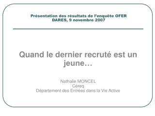 Présentation des résultats de l'enquête OFER  DARES, 9 novembre 2007