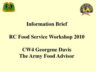 Information  Brief RC  Food Service  Workshop 2010 CW4 Georgene Davis The Army Food Advisor