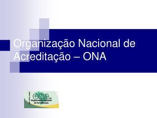 Organização Nacional de Acreditação – ONA