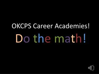 OKCPS Career Academies! D o t h e m a t h !