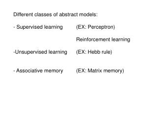 Different classes of abstract models: - Supervised learning	(EX: Perceptron)