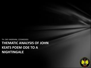 TH. OKY ANDRIANI, 2250403003 THEMATIC ANALYSIS OF JOHN KEATS POEM ODE TO A NIGHTINGALE