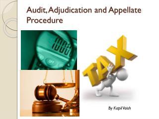 Audit, Adjudication and Appellate Procedure