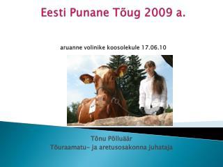 Eesti Punane Tõug 2009 a. aruanne volinike koosolekule 17.06.10