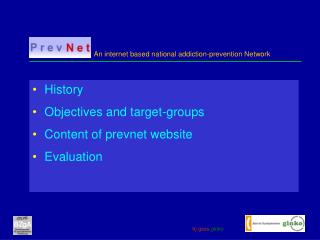 History Objectives and target-groups Content of prevnet website Evaluation