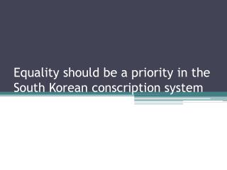 Equality should be a priority in the South Korean  conscription system